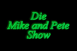 Die Mike and Pete Show - Frauenflüsterer TK 3000